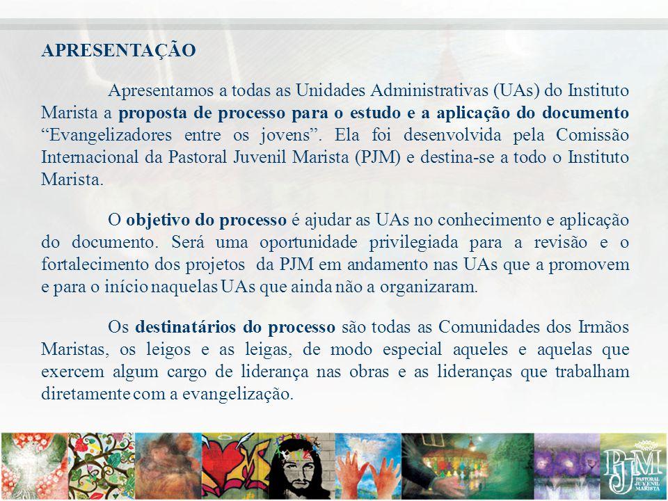 APRESENTAÇÃO Apresentamos a todas as Unidades Administrativas (UAs) do Instituto Marista a proposta de processo para o estudo e a aplicação do documento Evangelizadores entre os jovens .