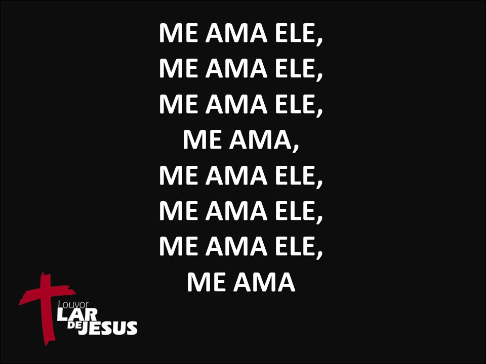 Me amA Ele, me ama Ele, me ama Ele, me ama, Me amA Ele, me ama Ele, me ama Ele, me ama