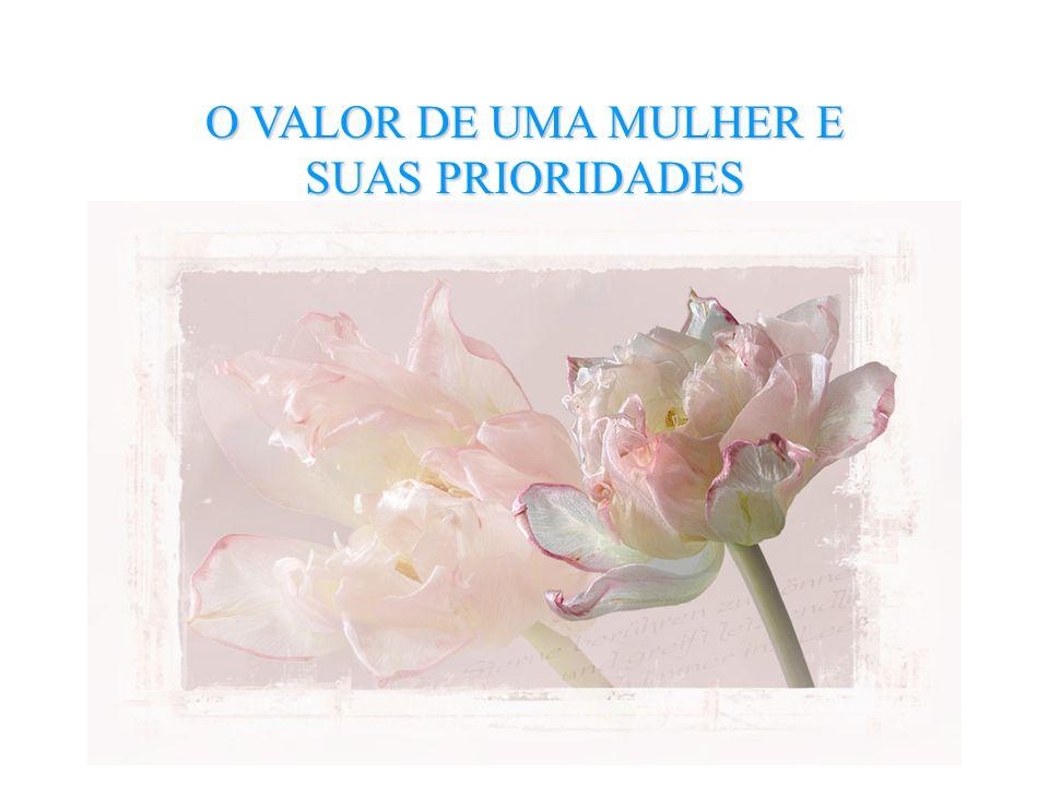 O VALOR DE UMA MULHER E SUAS PRIORIDADES