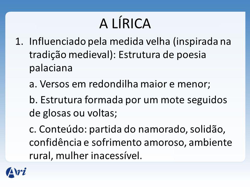 A LÍRICA Influenciado pela medida velha (inspirada na tradição medieval): Estrutura de poesia palaciana.