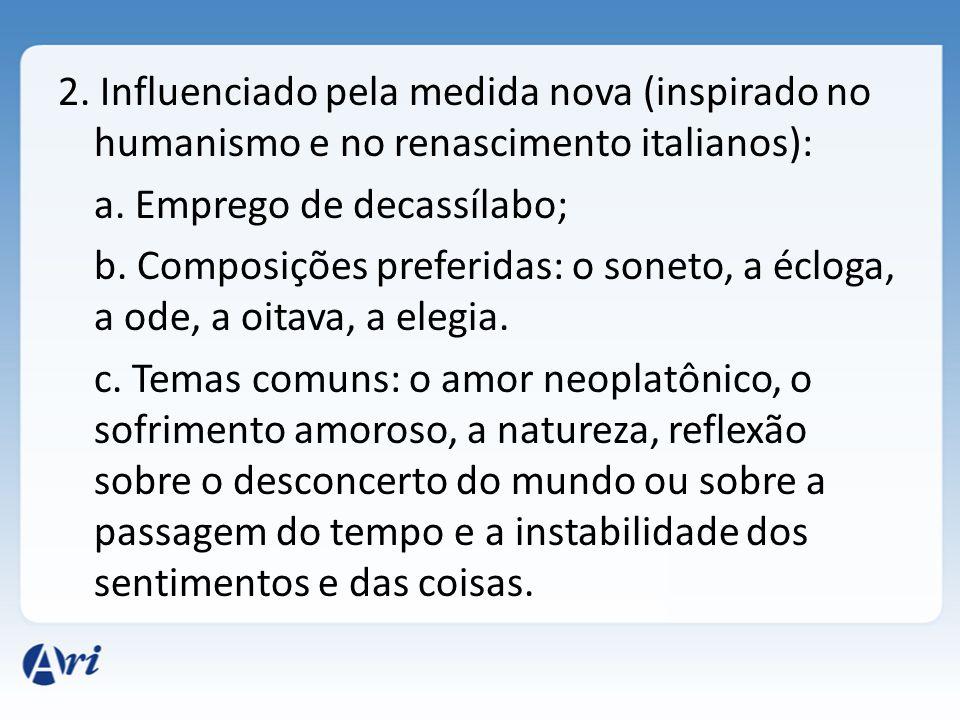 2. Influenciado pela medida nova (inspirado no humanismo e no renascimento italianos): a.