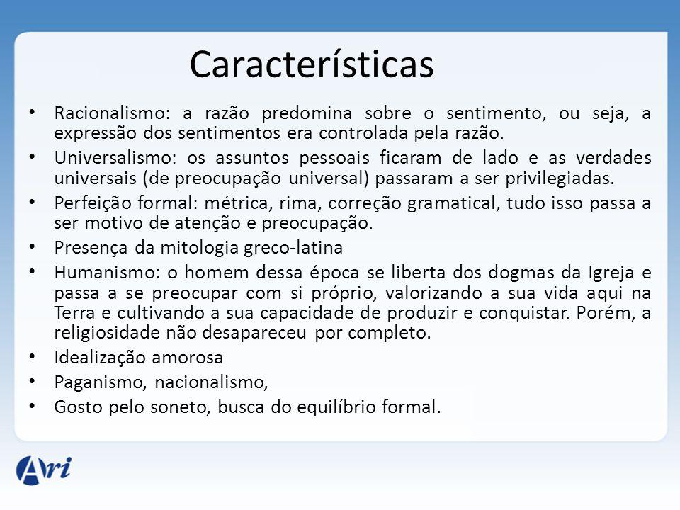 Características Racionalismo: a razão predomina sobre o sentimento, ou seja, a expressão dos sentimentos era controlada pela razão.