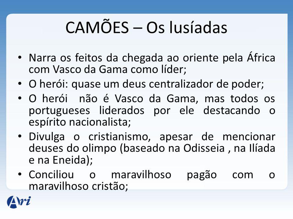 CAMÕES – Os lusíadas Narra os feitos da chegada ao oriente pela África com Vasco da Gama como líder;