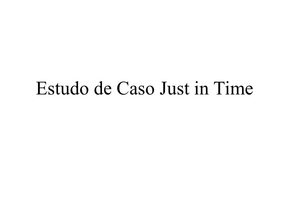 Estudo de Caso Just in Time