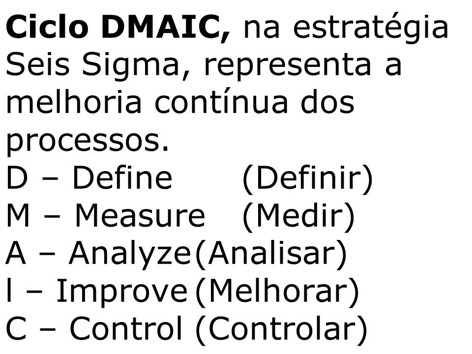 Ciclo DMAIC, na estratégia Seis Sigma, representa a melhoria contínua dos processos.