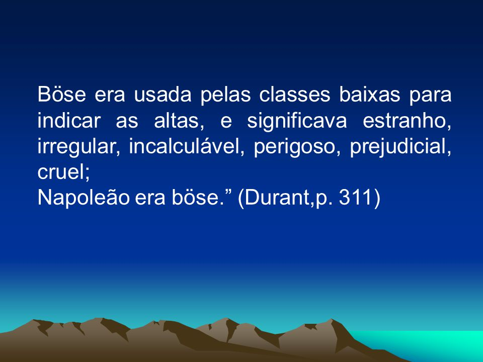Böse era usada pelas classes baixas para indicar as altas, e significava estranho, irregular, incalculável, perigoso, prejudicial, cruel;