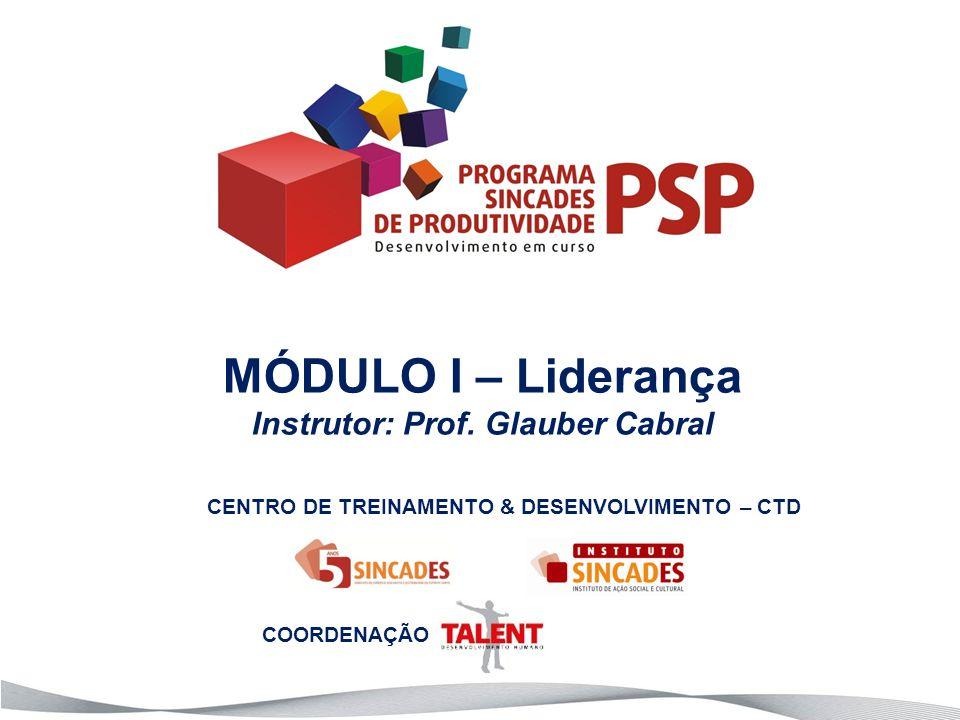 MÓDULO I – Liderança Instrutor: Prof. Glauber Cabral