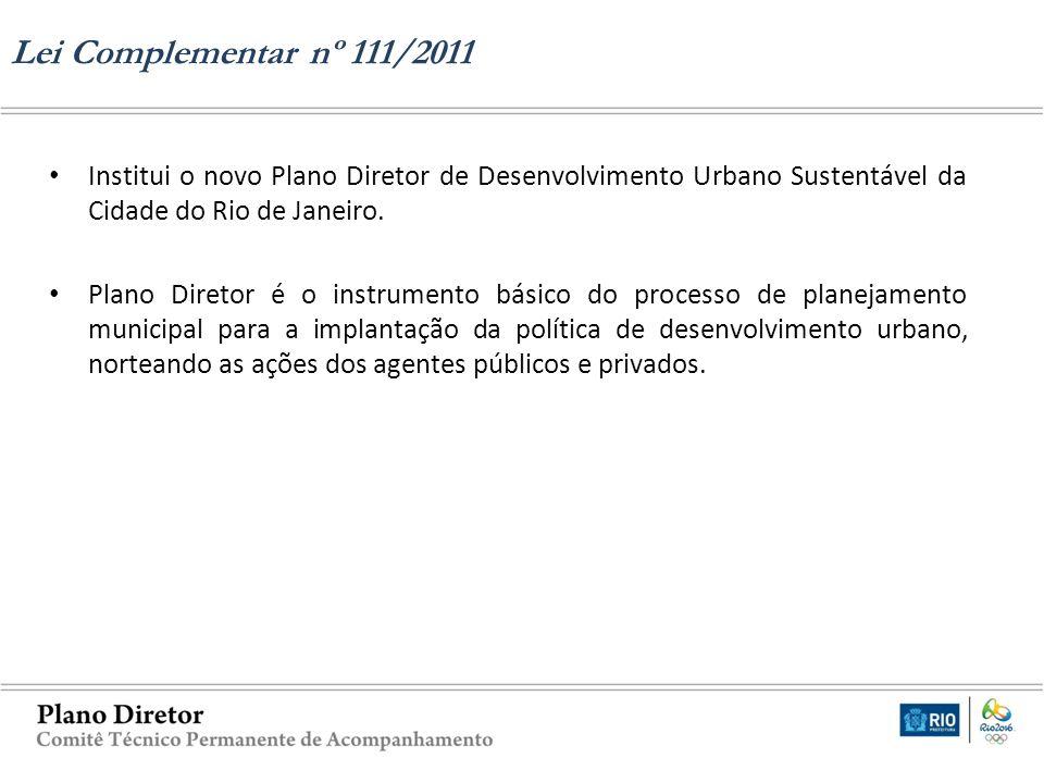Lei Complementar nº 111/2011 Institui o novo Plano Diretor de Desenvolvimento Urbano Sustentável da Cidade do Rio de Janeiro.