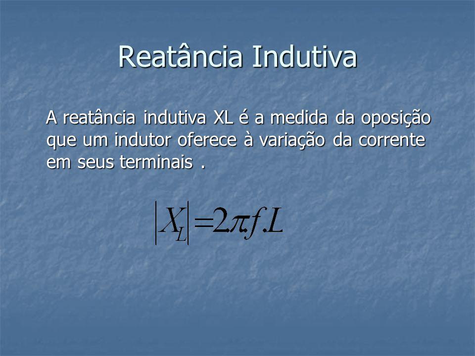 Reatância Indutiva A reatância indutiva XL é a medida da oposição que um indutor oferece à variação da corrente em seus terminais .