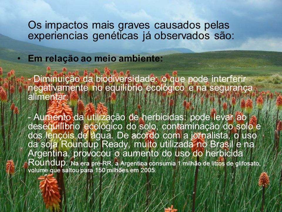 Os impactos mais graves causados pelas experiencias genéticas já observados são: