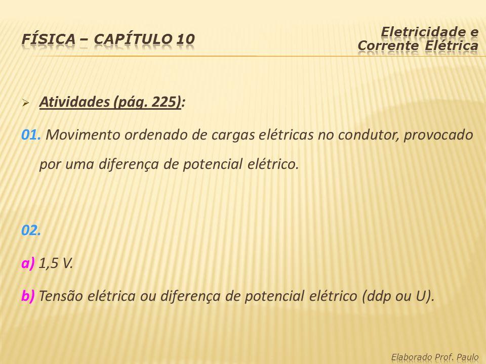b) Tensão elétrica ou diferença de potencial elétrico (ddp ou U).