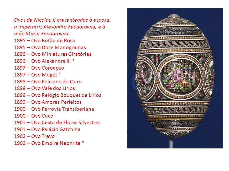 Ovos de Nicolau II presenteados à esposa, a imperatriz Alexandra Feodorovna, e à mãe Maria Feodorovna: