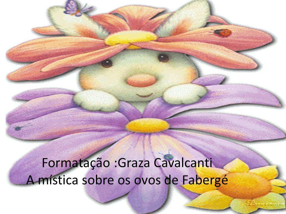 Formatação :Graza Cavalcanti A mística sobre os ovos de Fabergé