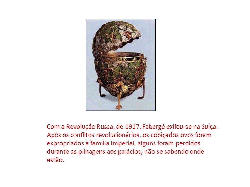 Com a Revolução Russa, de 1917, Fabergé exilou-se na Suíça