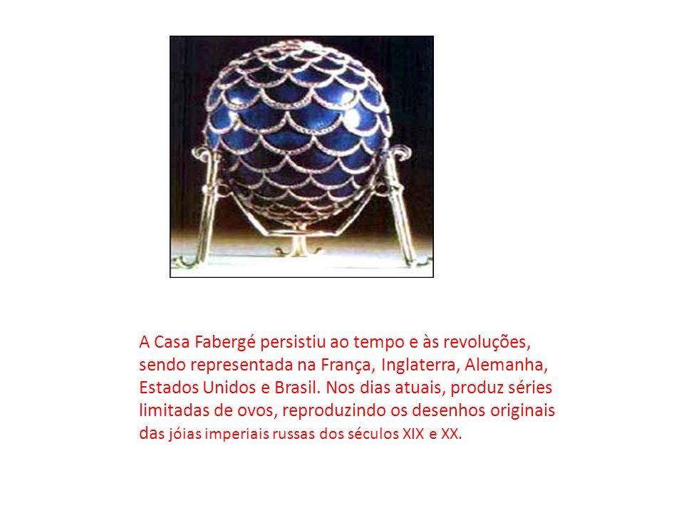 A Casa Fabergé persistiu ao tempo e às revoluções, sendo representada na França, Inglaterra, Alemanha, Estados Unidos e Brasil.