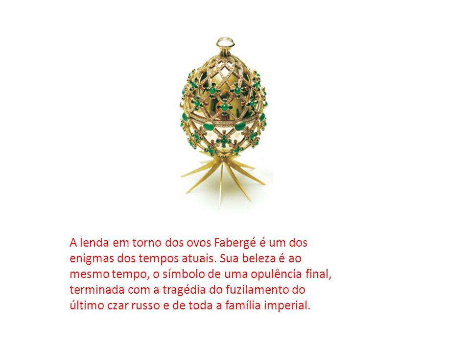 A lenda em torno dos ovos Fabergé é um dos enigmas dos tempos atuais
