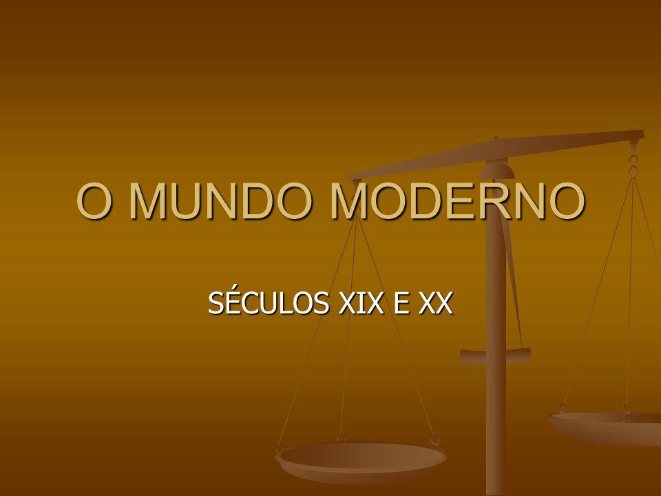 O MUNDO MODERNO SÉCULOS XIX E XX