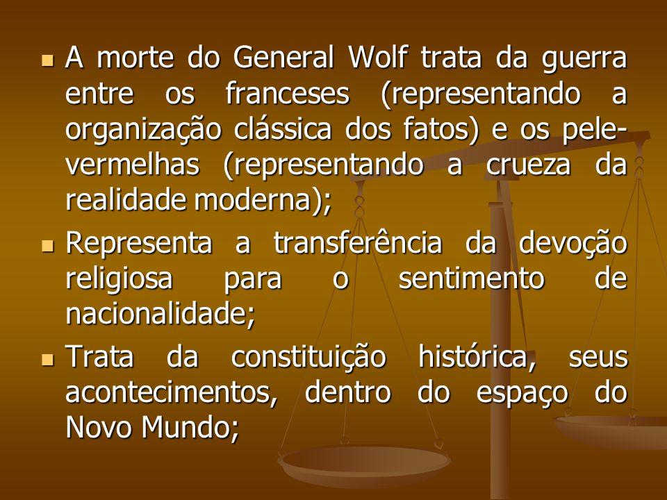 A morte do General Wolf trata da guerra entre os franceses (representando a organização clássica dos fatos) e os pele-vermelhas (representando a crueza da realidade moderna);