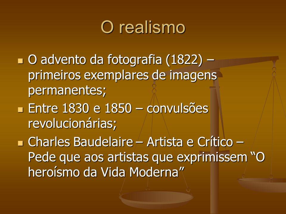 O realismo O advento da fotografia (1822) – primeiros exemplares de imagens permanentes; Entre 1830 e 1850 – convulsões revolucionárias;