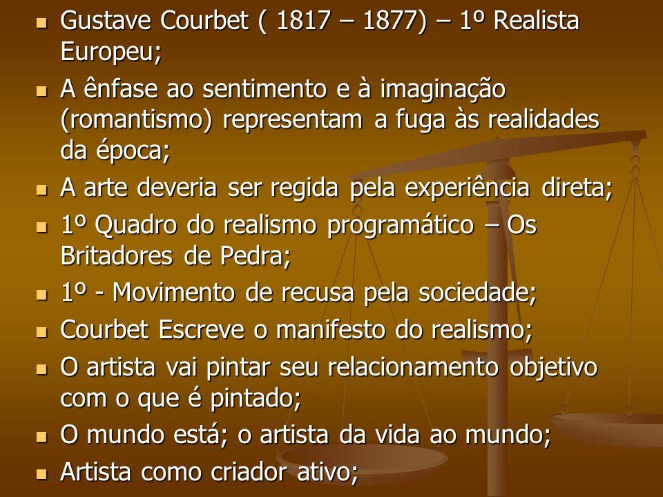 Gustave Courbet ( 1817 – 1877) – 1º Realista Europeu;