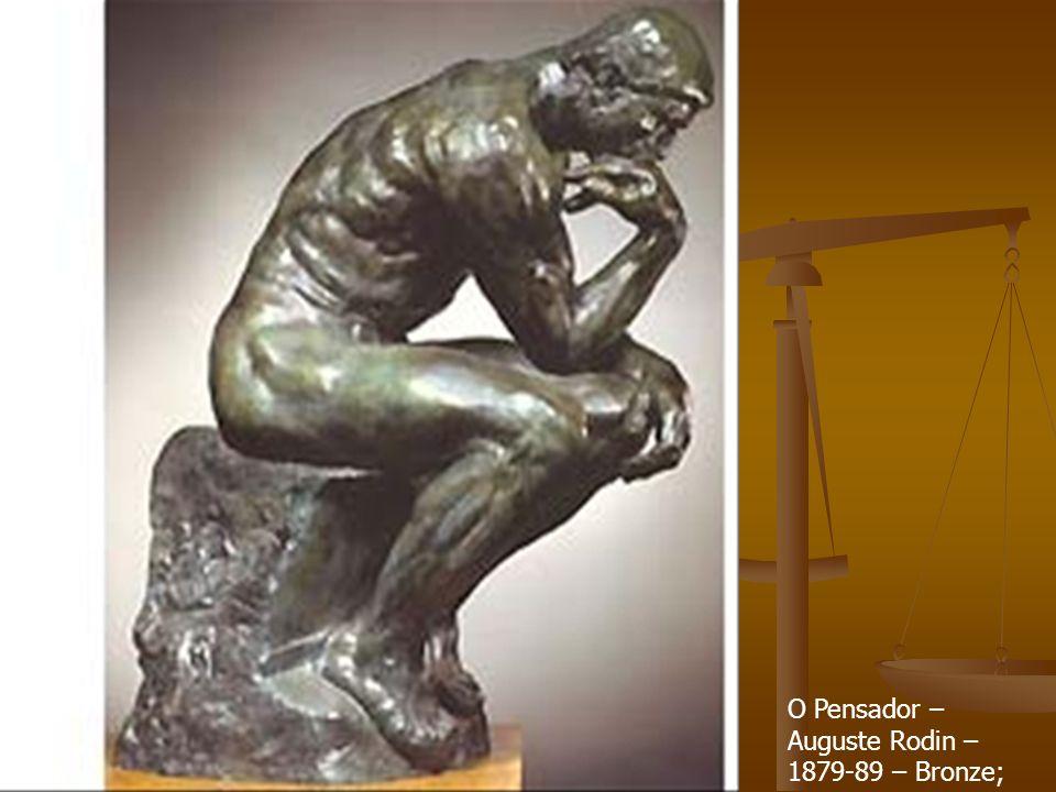 O Pensador – Auguste Rodin – 1879-89 – Bronze;