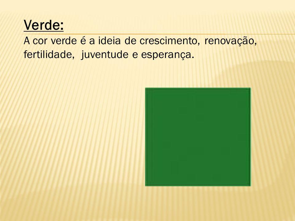 Verde: A cor verde é a ideia de crescimento, renovação, fertilidade, juventude e esperança.