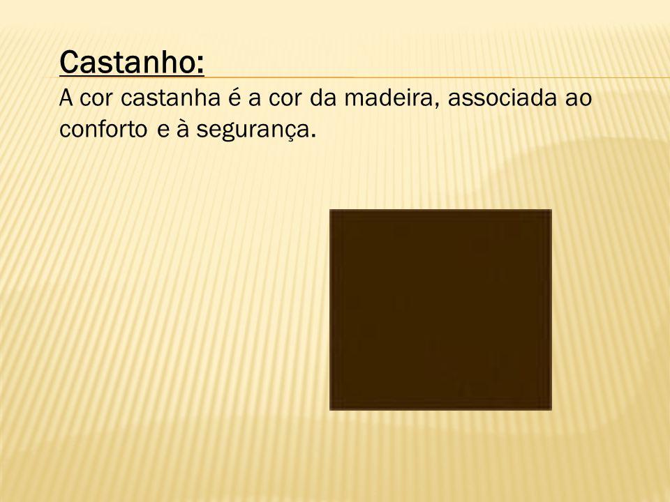Castanho: A cor castanha é a cor da madeira, associada ao conforto e à segurança.
