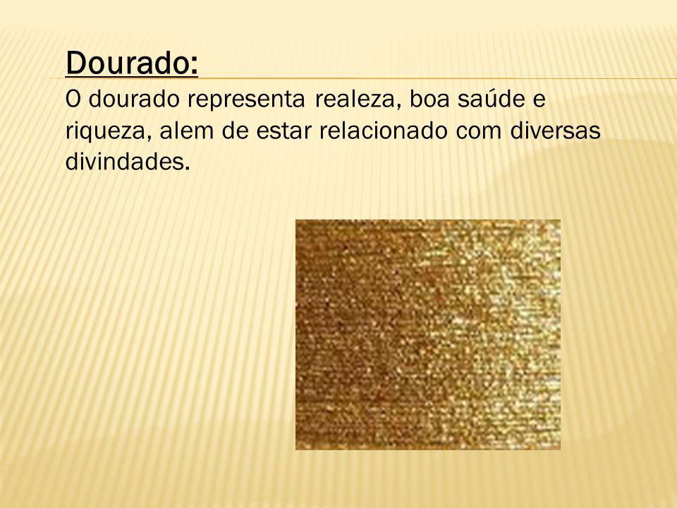 Dourado: O dourado representa realeza, boa saúde e riqueza, alem de estar relacionado com diversas divindades.