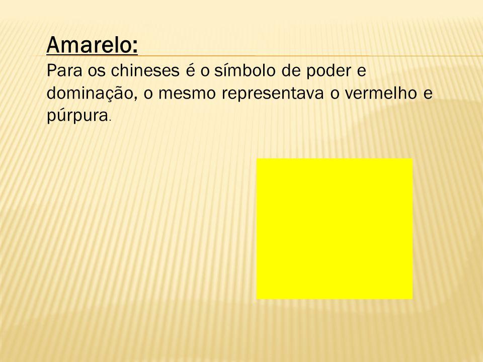 Amarelo: Para os chineses é o símbolo de poder e dominação, o mesmo representava o vermelho e púrpura.