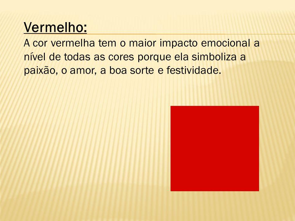 Vermelho: A cor vermelha tem o maior impacto emocional a nível de todas as cores porque ela simboliza a paixão, o amor, a boa sorte e festividade.