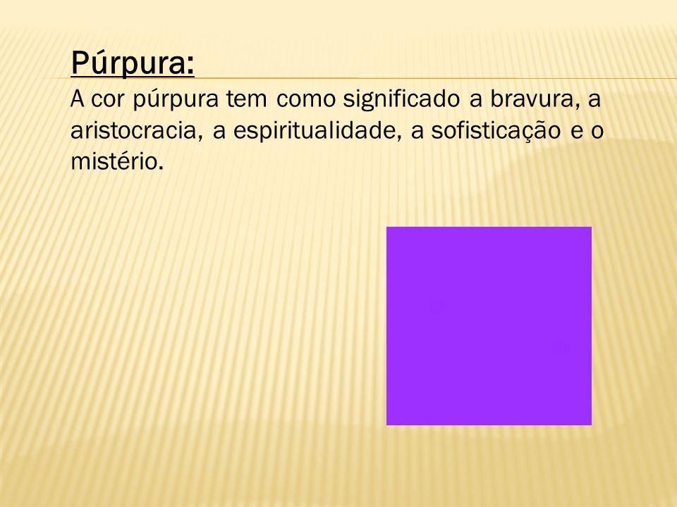 Púrpura: A cor púrpura tem como significado a bravura, a aristocracia, a espiritualidade, a sofisticação e o mistério.