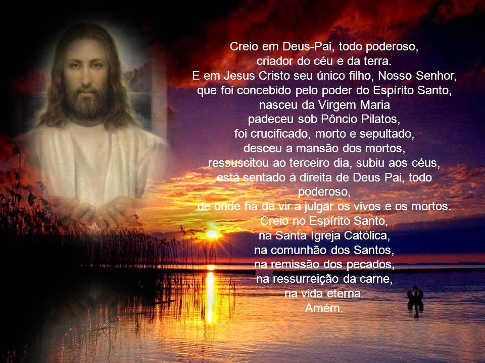 Creio em Deus-Pai, todo poderoso, criador do céu e da terra