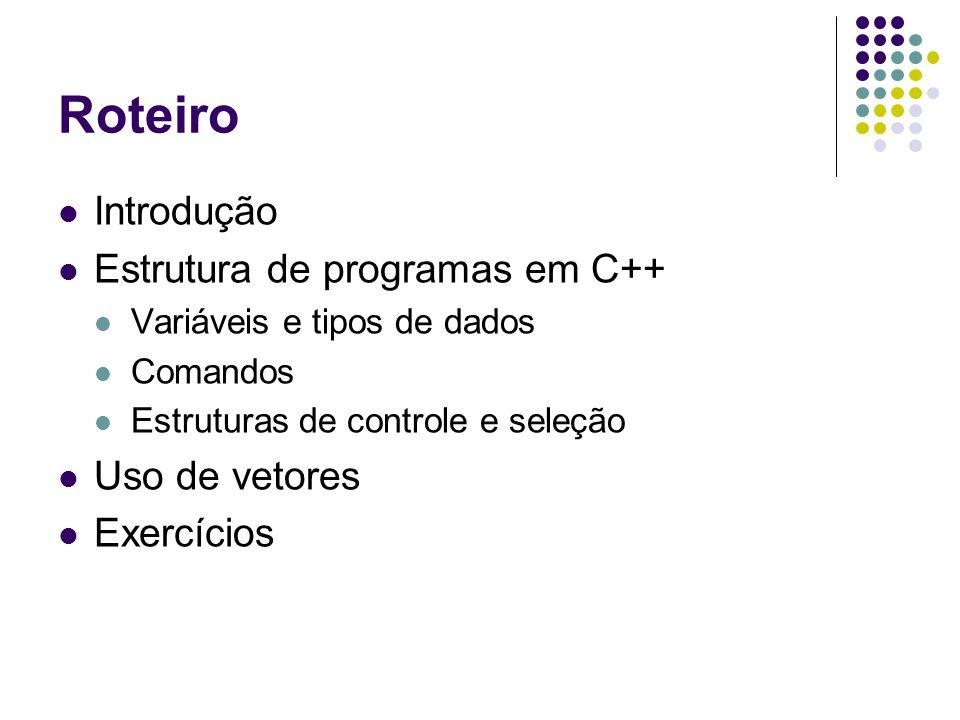 Roteiro Introdução Estrutura de programas em C++ Uso de vetores
