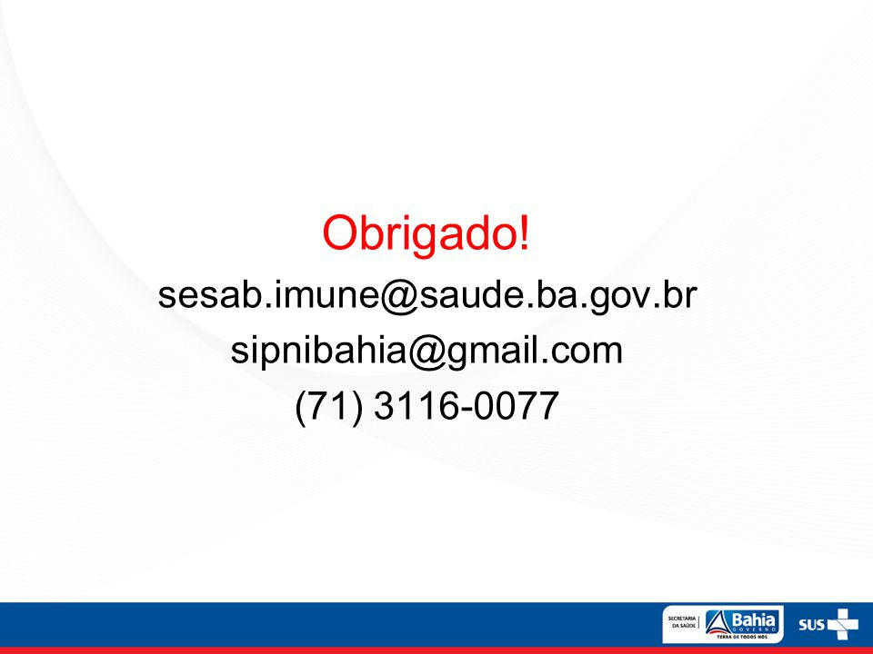 Obrigado! sesab.imune@saude.ba.gov.br sipnibahia@gmail.com