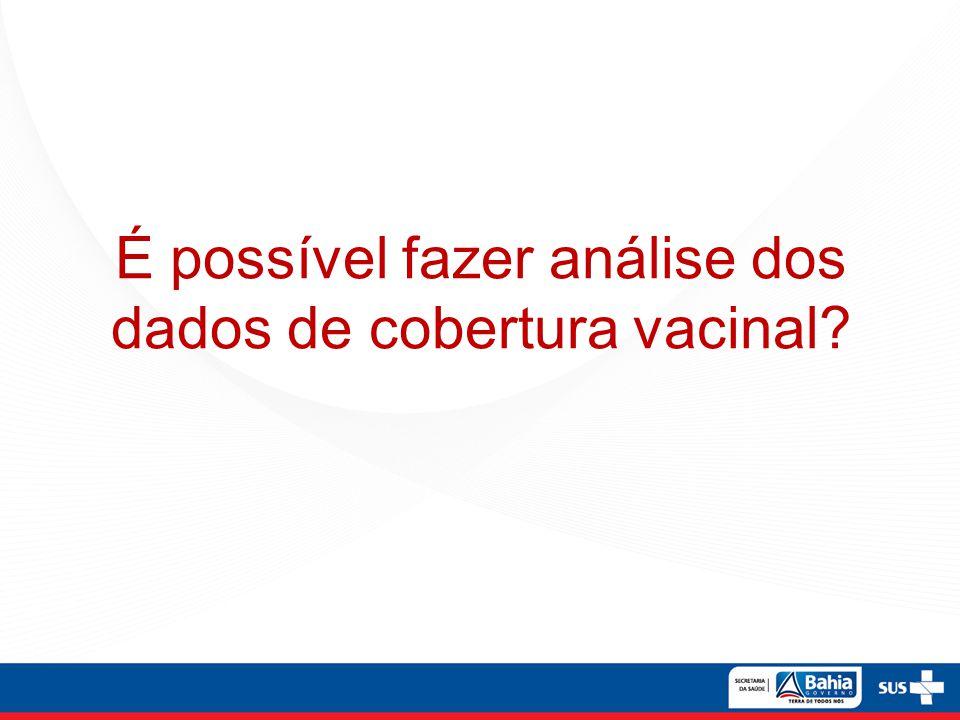 É possível fazer análise dos dados de cobertura vacinal