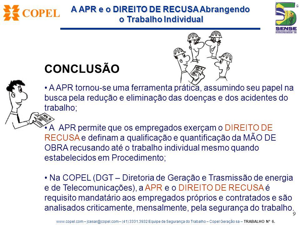 CONCLUSÃO A APR tornou-se uma ferramenta prática, assumindo seu papel na busca pela redução e eliminação das doenças e dos acidentes do trabalho;