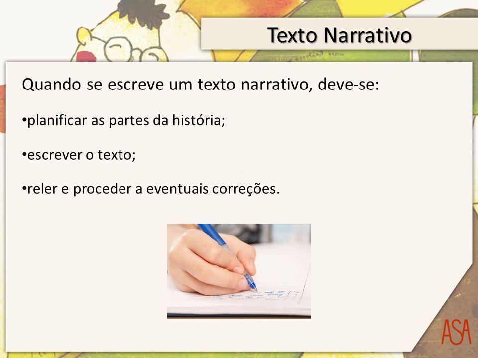 Texto Narrativo Quando se escreve um texto narrativo, deve-se: