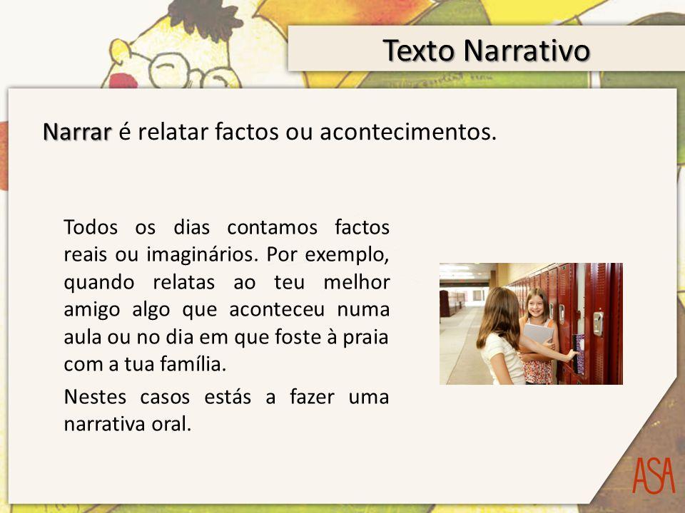 Texto Narrativo Narrar é relatar factos ou acontecimentos.