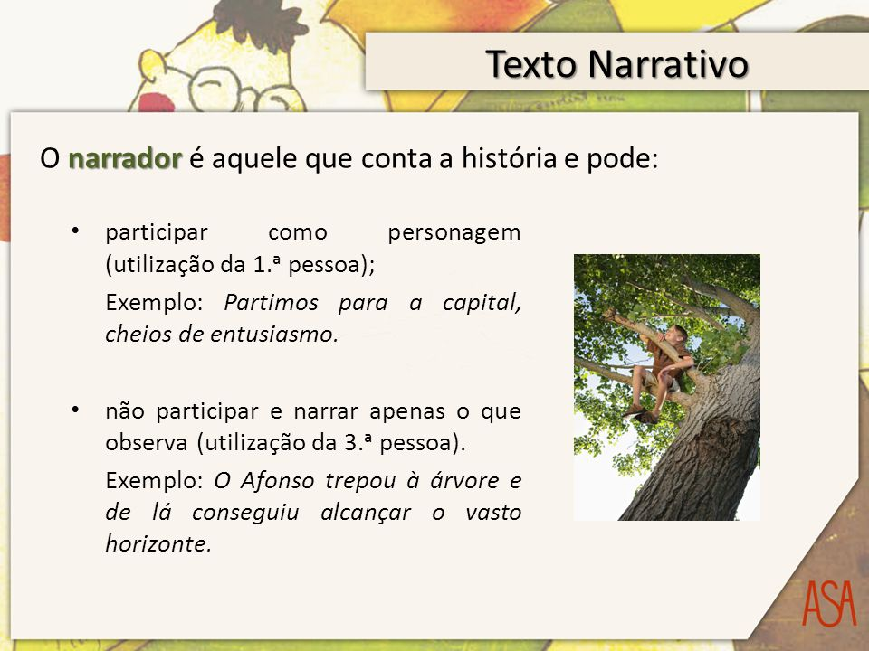 Texto Narrativo O narrador é aquele que conta a história e pode:
