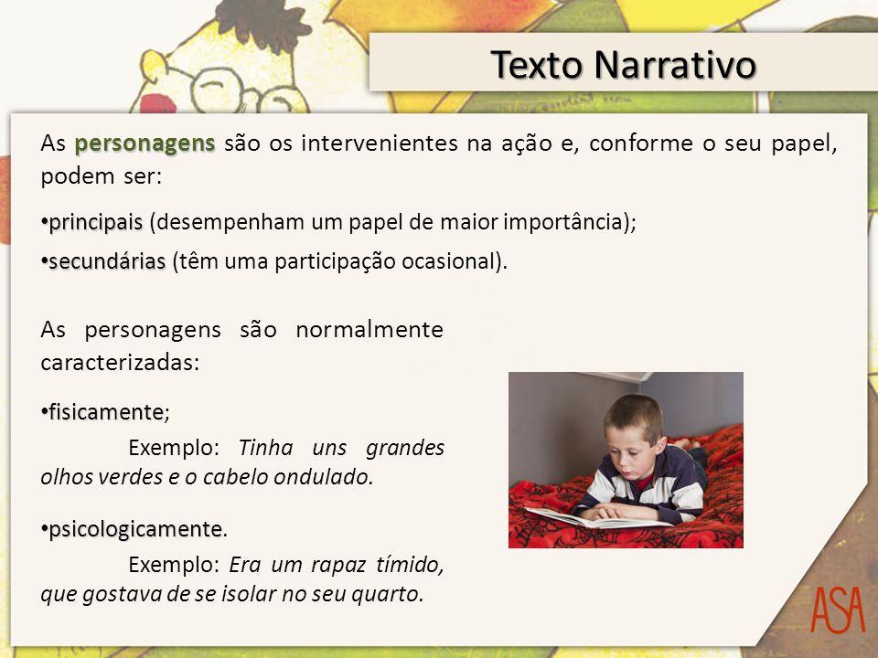 Texto Narrativo As personagens são os intervenientes na ação e, conforme o seu papel, podem ser: