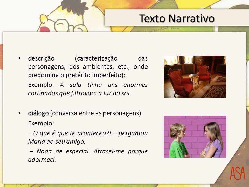 Texto Narrativo descrição (caracterização das personagens, dos ambientes, etc., onde predomina o pretérito imperfeito);
