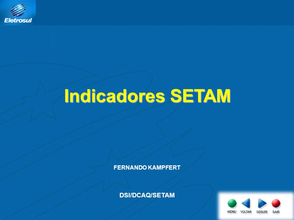 Indicadores SETAM FERNANDO KAMPFERT DSI/DCAQ/SETAM