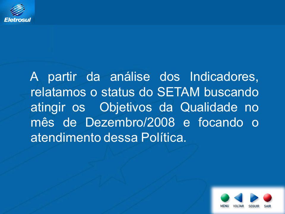 A partir da análise dos Indicadores, relatamos o status do SETAM buscando atingir os Objetivos da Qualidade no mês de Dezembro/2008 e focando o atendimento dessa Política.