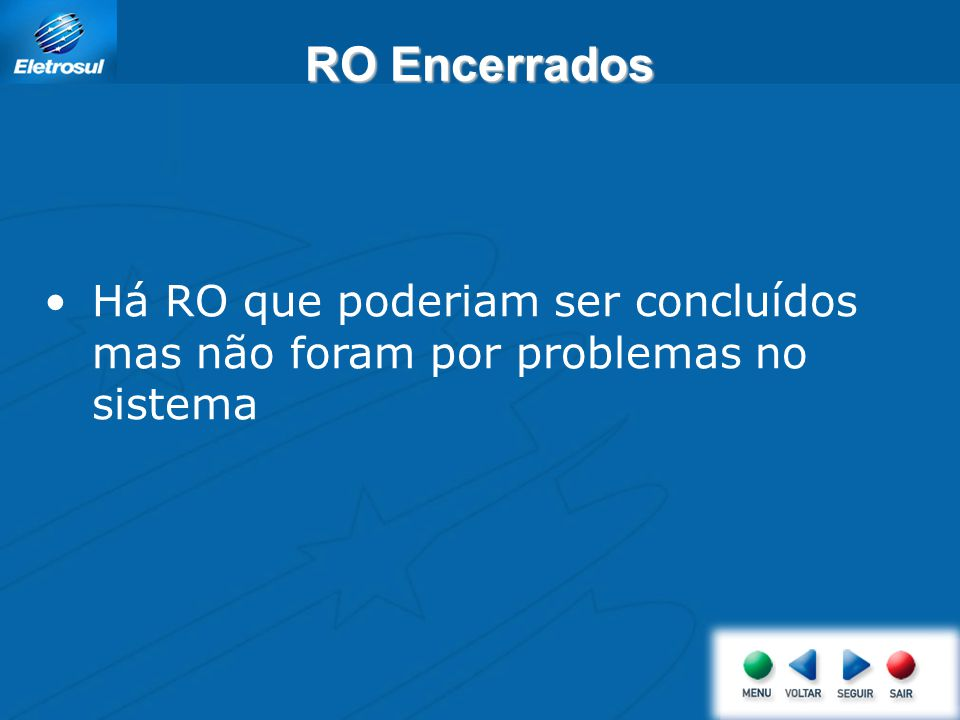 RO Encerrados Há RO que poderiam ser concluídos mas não foram por problemas no sistema