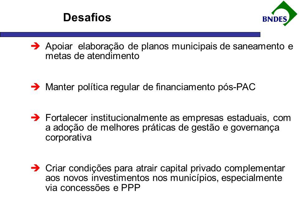 Desafios Apoiar elaboração de planos municipais de saneamento e metas de atendimento. Manter política regular de financiamento pós-PAC.