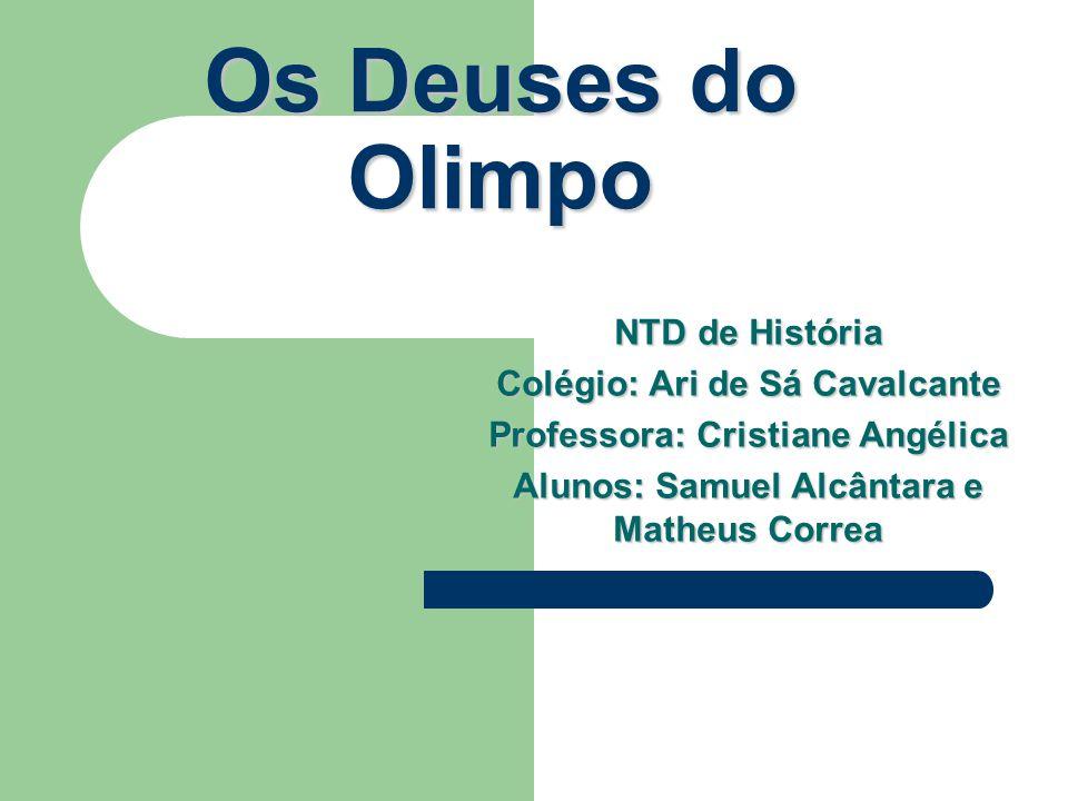 Os Deuses do Olimpo NTD de História Colégio: Ari de Sá Cavalcante