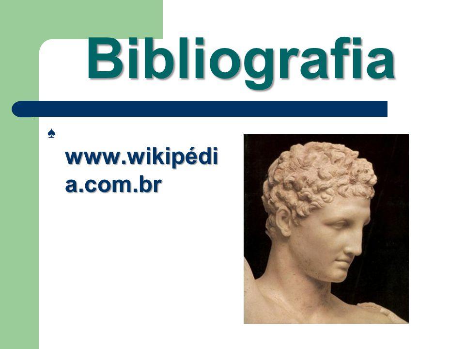 Bibliografia ♠ www.wikipédia.com.br
