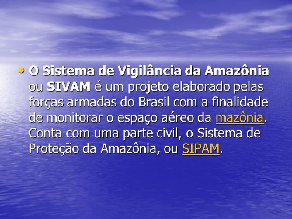 O Sistema de Vigilância da Amazônia ou SIVAM é um projeto elaborado pelas forças armadas do Brasil com a finalidade de monitorar o espaço aéreo da mazônia.