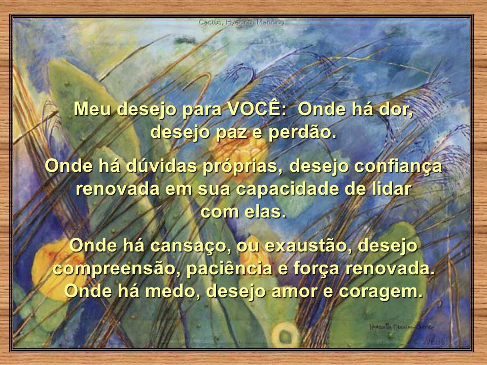 Meu desejo para VOCÊ: Onde há dor, desejo paz e perdão.