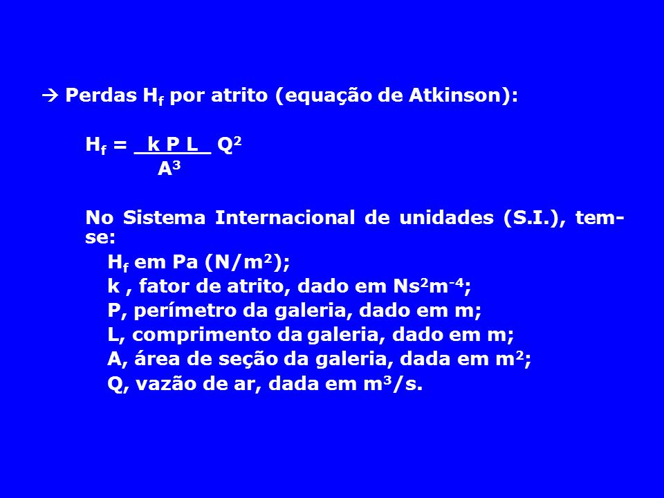  Perdas Hf por atrito (equação de Atkinson):